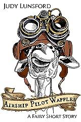 Airship Pilot Waffles (Fairy Short Stories #4) Kindle Edition