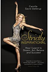 Strictly Inspirational: How I Learnt to Dream, Act, Believe and Succeed Kindle Edition