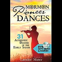 Mormon Pioneer Dances: 31 Authentic Dances of the Early Saints book cover