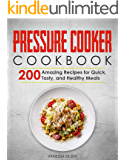Pressure Cooker Cookbook: 200 Amazing Recipes for Quick, Tasty, and Healthy Meals