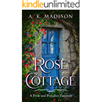 Rose Cottage: A Pride and Prejudice Variation