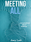 Meeting All: Conversations About Nothing