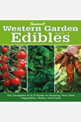 Western Garden Book of Edibles: The Complete A-Z Guide to Growing Your Own Vegetables, Herbs, and Fruits Paperback