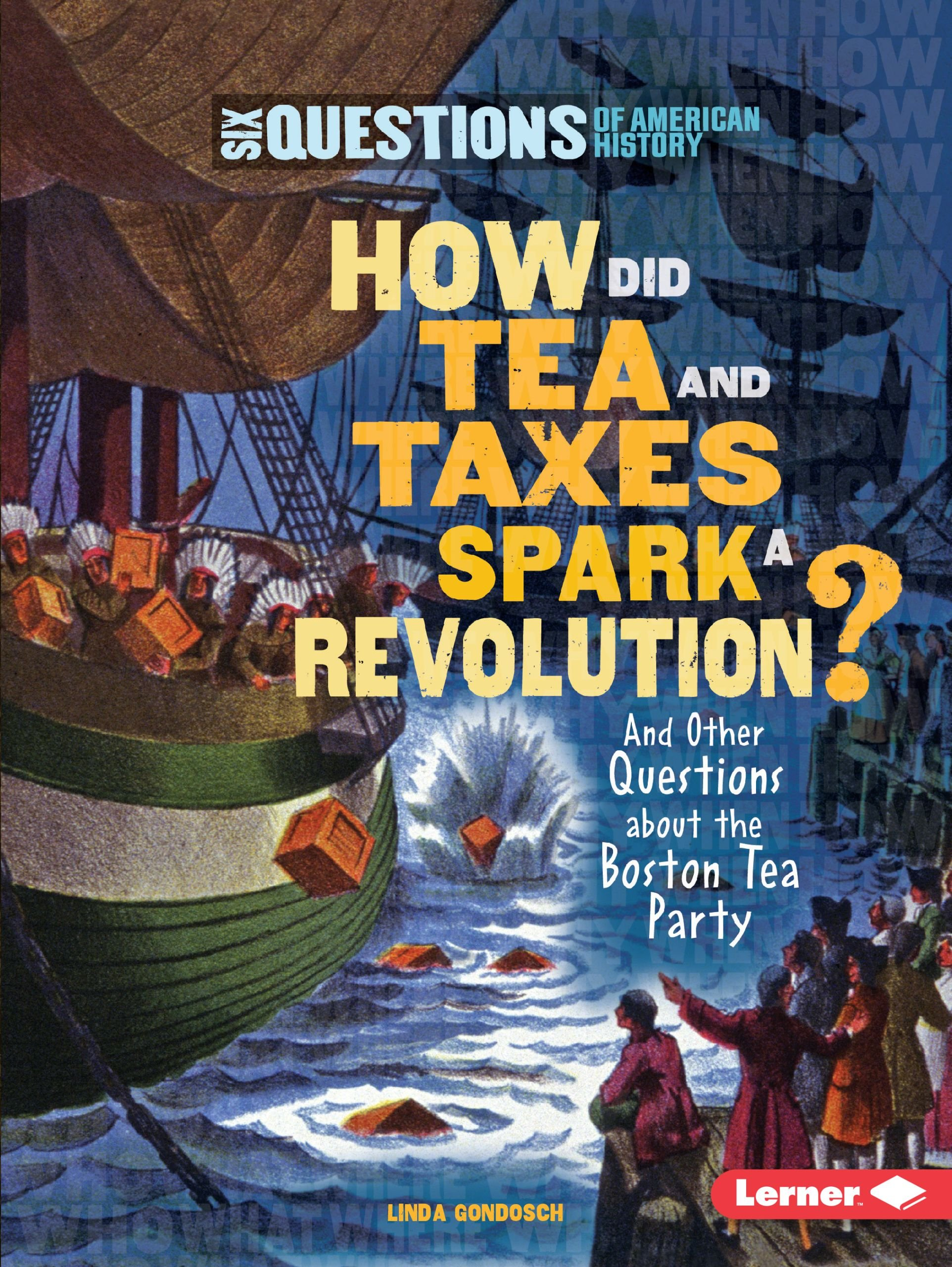 Download How Did Tea and Taxes Spark a Revolution?: And Other Questions About the Boston Tea Party (Six Questions of American History) ebook