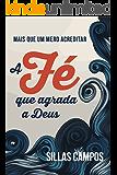 A Fé que agrada a Deus: mais que um mero acreditar (Portuguese Edition)