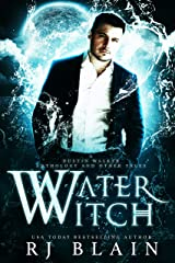 Water Witch: A Dustin Walker Anthology and Other Tales by RJ Blain Kindle Edition