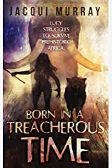 Born in a Treacherous Time (Dawn of Humanity Trilogy Book 1) Kindle Edition
