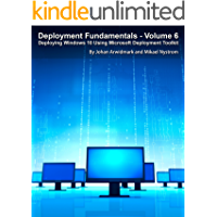 Deployment Fundamentals, Vol. 6: Deploying Windows 10 Using Microsoft Deployment Toolkit