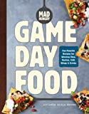 Mad Hungry: Game Day Food: Fan-Favorite Recipes for Winning Dips, Nachos, Chili, Wings, and Drinks (The Artisanal…