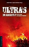 Ultras im Abseits?: Porträt einer verwegenen Fankultur