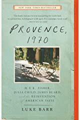 Provence, 1970: M.F.K. Fisher, Julia Child, James Beard, and the Reinvention of American Taste Kindle Edition