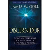 El Discernidor: Escuchar, Confirmar Y Actuar Sobre La Revelación Profética