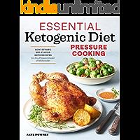 Essential Ketogenic Diet Pressure Cooking: Low-Effort, Big-Flavor Keto Recipes for Any Pressure Cooker or Multicooker