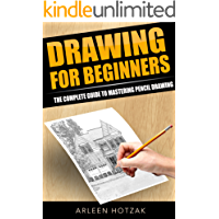 Drawing: For Beginners- The Complete Guide to Mastering Pencil Drawing SECOND EDITION (Art, Pencil Drawing, Sketching)
