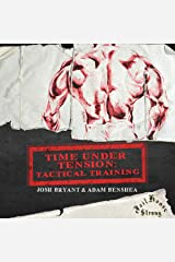Time Under Tension: Tactical Training Kindle Edition
