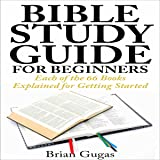 Bible Study Guide for Beginners: Each of the 66 Books Explained for Getting Started
