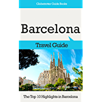 Barcelona Travel Guide: The Top 10 Highlights in Barcelona (Globetrotter Guide Books) (English Edition)