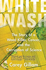 Whitewash: The Story of a Weed Killer, Cancer, and the Corruption of Science Kindle Edition