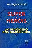 Super-heróis: um fenômeno dos quadrinhos (Por Dentro da Cultura Pop) (Portuguese Edition)
