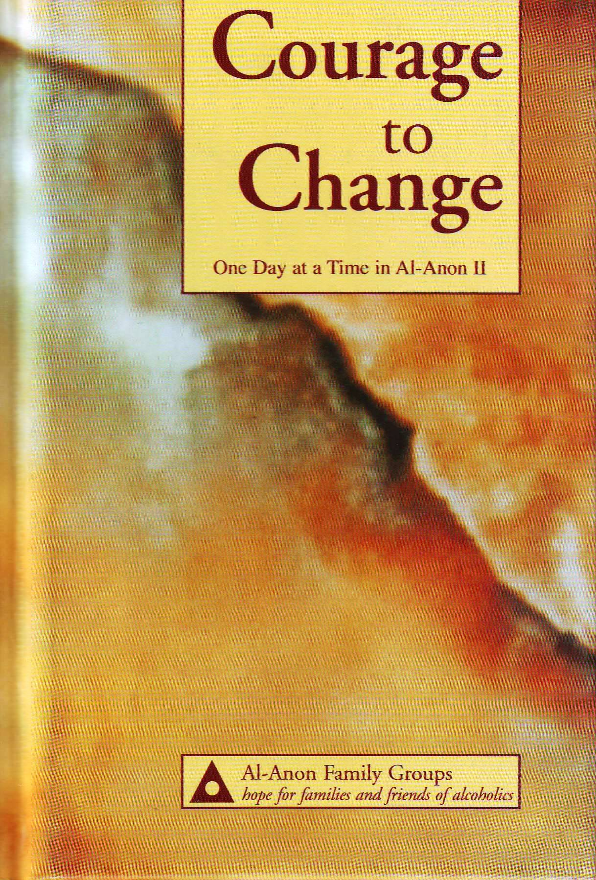 Courage To Change One Day At A Time In Al Anon Ii Al Anon Family