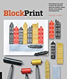Block Print: Everything You Need to Know for Printing With Lino Blocks, Rubber Bloacks, Foam Sheets, and Stamps