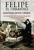 Felipe el Hermoso. Anatomía de un crimen (Libros Singulares)