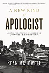 A New Kind of Apologist: *Adopting Fresh Strategies *Addressing the Latest Issues *Engaging the Culture Kindle Edition