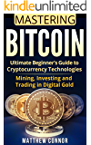 Bitcoin: Ultimate Beginner's Guide to Cryptocurrency Technologies - Mining, Investing and Trading in Digital Gold (Digital Currency Book 3)