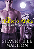 The Hunter's Alpha: Part Two (Windham Werewolves Book 2)