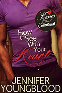 How To See With Your Heart (Kisses and Commitment)
