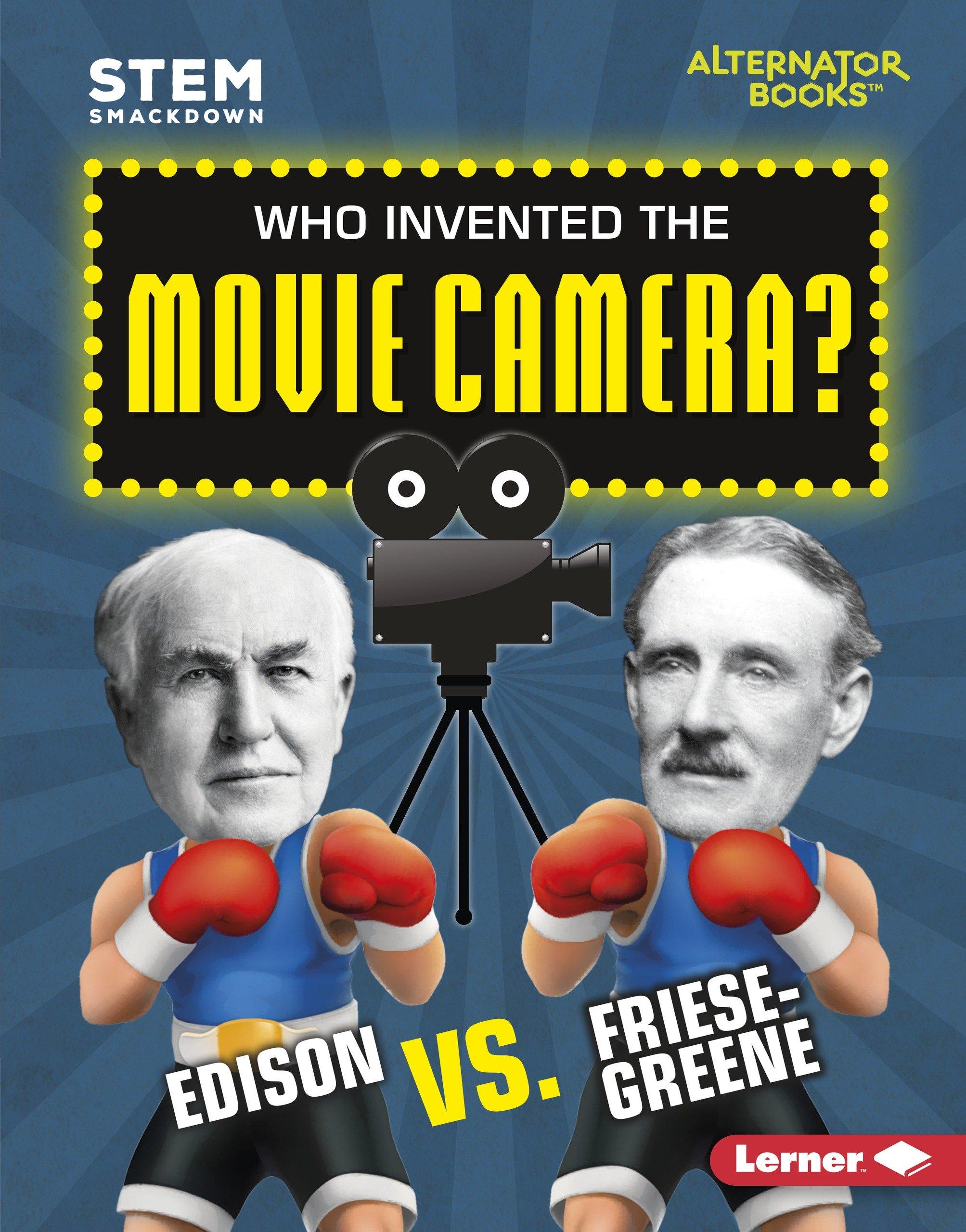 Who Invented the Movie Camera?: Edison Vs. Friese-Greene (STEM: Smackdown)