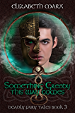Something Greedy This Way Comes: Deadly Fairy Tales, Book 3