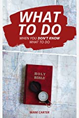 What to Do When You Don't Know What to Do Kindle Edition