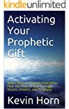 Activating Your Prophetic Gift: Seven Steps to Prepare Yourself to Hear the Voice of God Through Visions, Dreams, and Prophecy