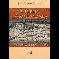 A Bíblia, a arqueologia e a história de Israel e Judá (Nova Coleção Bíblica)