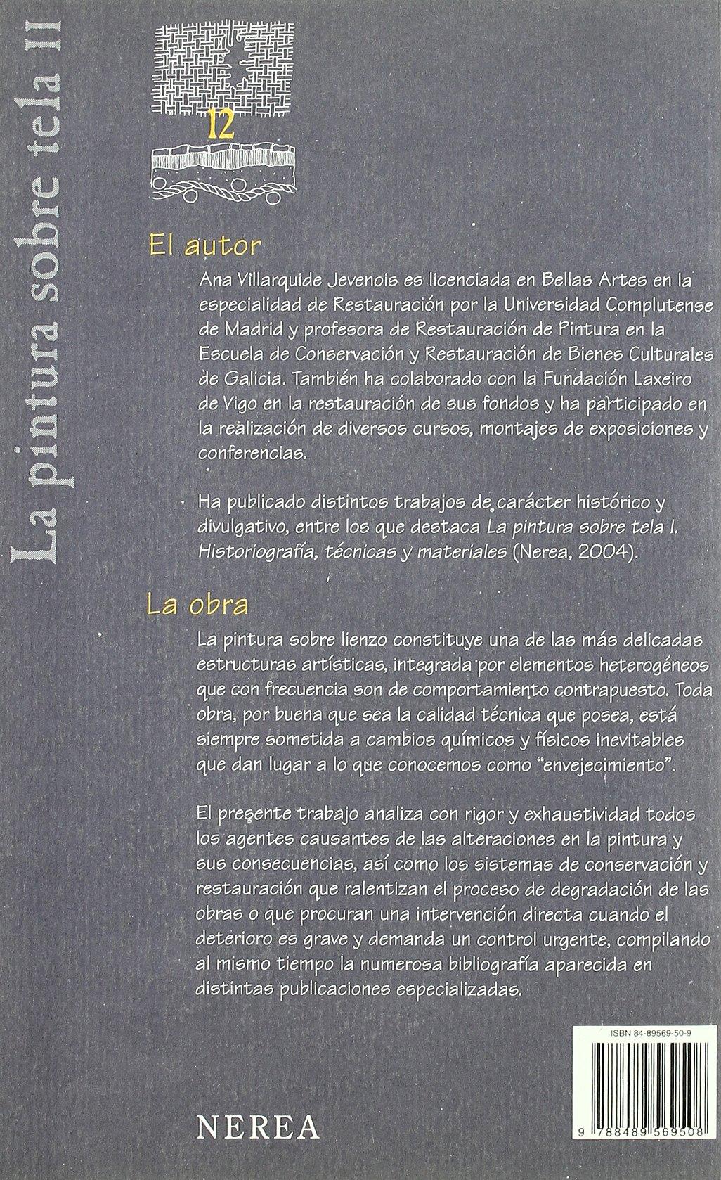 La pintura sobre tela. Vol. 2.: Alteraciones, materiales y tratamientos de restauración Arte y Restauración: Amazon.es: Ana Villarquide: Libros