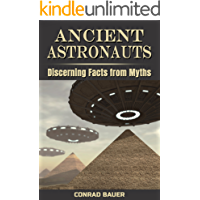 Ancient Astronauts: Discerning Facts from Myths (Unexplained Mysteries & Paranormal Phenomena Book 10)