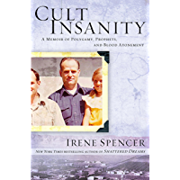Cult Insanity: A Memoir of Polygamy, Prophets, and Blood Atonement