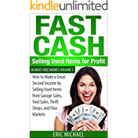 Fast Cash: Selling Used Items for Profit: How to Make a Great Second Income by Selling Used Items from Garage Sales, Yard Sales, Thrift Shops, and Flea Markets (Almost Free Money Book 4)