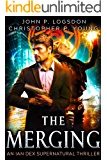 The Merging: An Ian Dex Supernatural Thriller Book 1 (Las Vegas Paranormal Police Department)