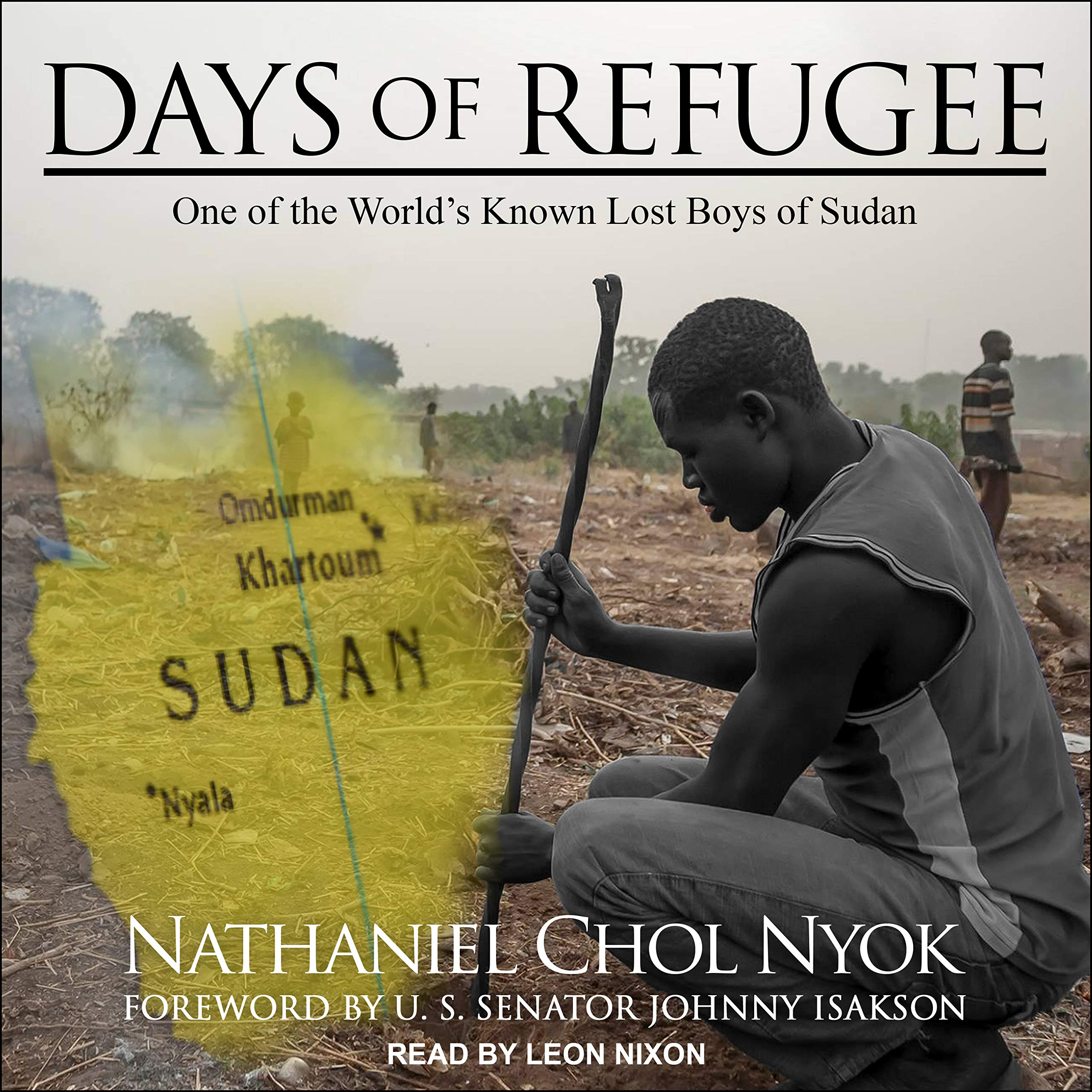 Days Of Refugee One Of The Worlds Known Lost Boys Of Sudan Nyok Nathaniel Chol Nixon Leon Isakson Johnny 9781977365897 Amazon Com Books
