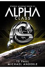 Alpha Class: A Kurtherian Gambit Series (The Etheric Academy Book 1) Kindle Edition