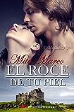 El roce de tu piel (Pasión escocesa nº 1) (Spanish Edition)