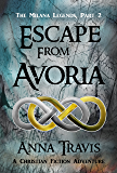 Escape From Avoria: The Milana Legends, Part Two; A Christian Fiction Adventure