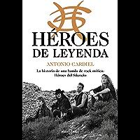 Héroes de leyenda: La historia de una banda de rock mítica: Héroes del Silencio