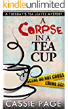 A Corpse In A Teacup: A Tuesday's Tea Leaves Mystery