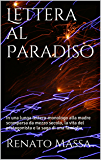 Lettera al Paradiso: In una lunga lettera-monologo alla madre scomparsa da mezzo secolo, la  vita del protagonista e la saga di una famiglia nel bene e nel male (Narrativa Massa Vol. 6)