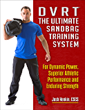 DVRT The Ultimate Sandbag Training System: For Dynamic Power, Superior Athletic Performance and Enduring Strength