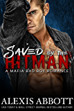 Saved by the Hitman: A Bad Boy Mafia Romance Novel (Alexis Abbott's Hitmen Book 3)