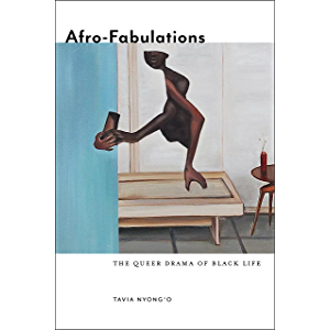 Afro-Fabulations: The Queer Drama of Black Life (Sexual Cultures Book 14)